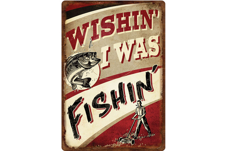 11 X 16 WISHIN/FISHIN SIGN