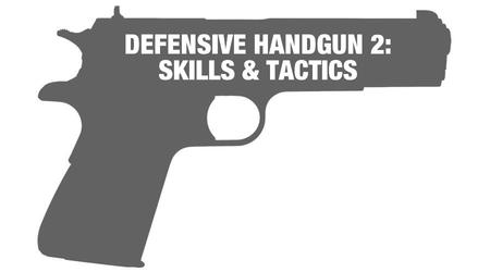 DEFENSIVE HANDGUN 2: SKILLS/TACTICS