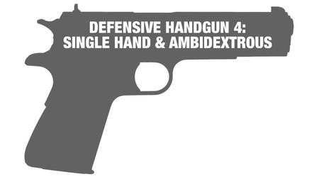 DEFENSIVE HANDGUN 4: SINGLE HAND/AMBI