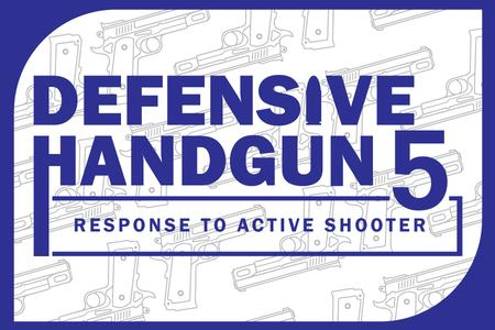 DEFENSIVE HANDGUN 5: RESPONSE TO SHOOTER