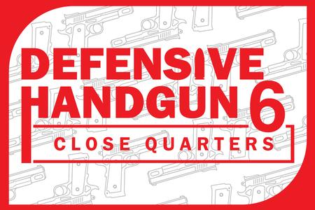 DEFENSIVE HANDGUN 6: CLOSE QUARTERS