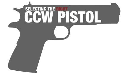 SELECTING THE RIGHT CCW PISTOL