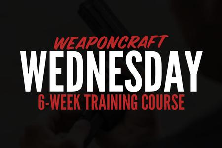 WEAPONCRAFT WEDNESDAY: 6 WEEK COURSE