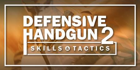DEFENSIVE HANDGUN 2: SKILLS/TACTICS