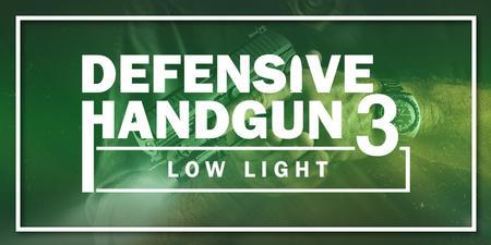 DEFENSIVE HANDGUN 3: LOW LIGHT